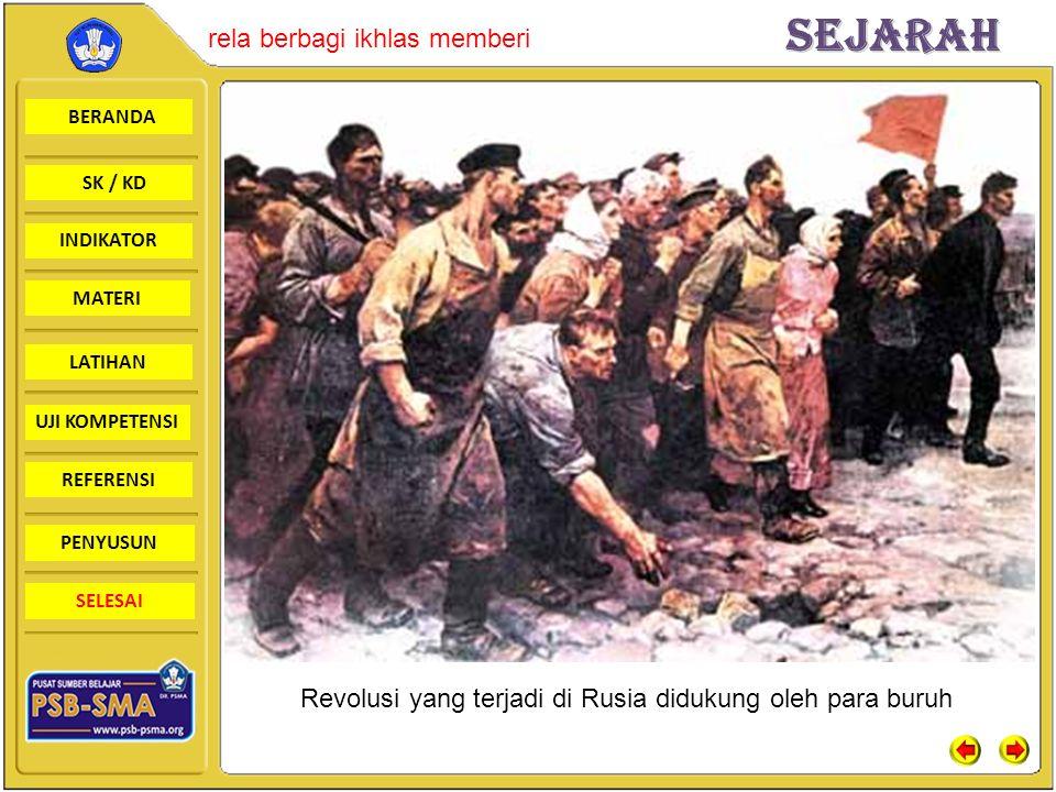BERANDA SK / KD INDIKATORSejarah rela berbagi ikhlas memberi MATERI LATIHAN UJI KOMPETENSI REFERENSI PENYUSUN SELESAI Revolusi yang terjadi di Rusia didukung oleh para buruh