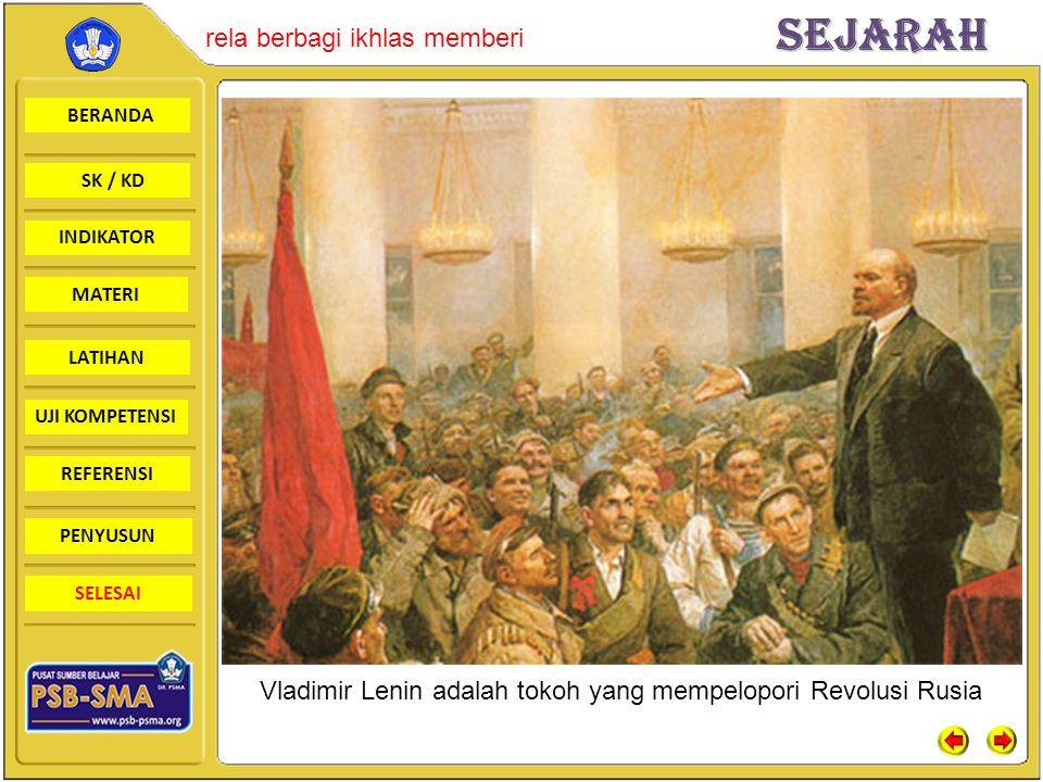 BERANDA SK / KD INDIKATORSejarah rela berbagi ikhlas memberi MATERI LATIHAN UJI KOMPETENSI REFERENSI PENYUSUN SELESAI Vladimir Lenin adalah tokoh yang mempelopori Revolusi Rusia