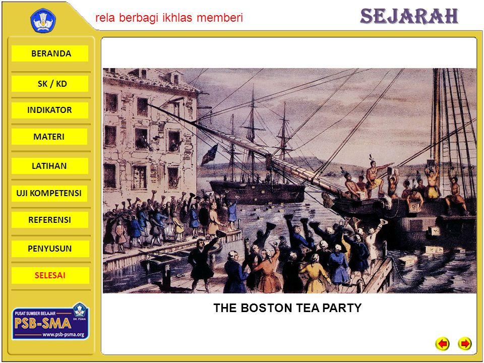 BERANDA SK / KD INDIKATORSejarah rela berbagi ikhlas memberi MATERI LATIHAN UJI KOMPETENSI REFERENSI PENYUSUN SELESAI THE BOSTON TEA PARTY