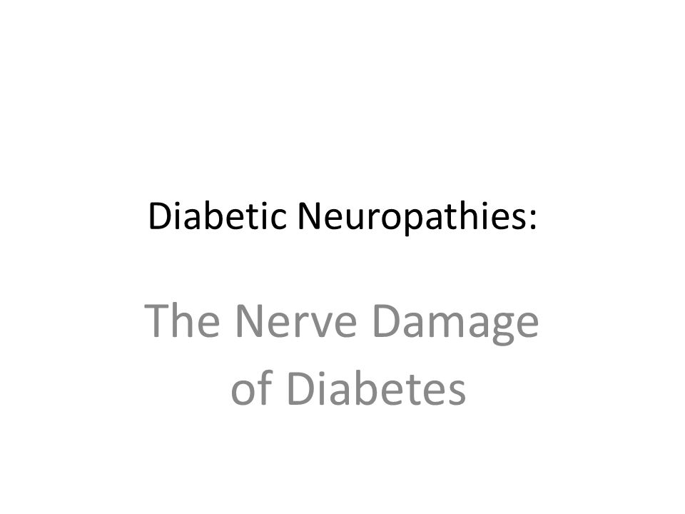 Diabetic Neuropathies: The Nerve Damage of Diabetes