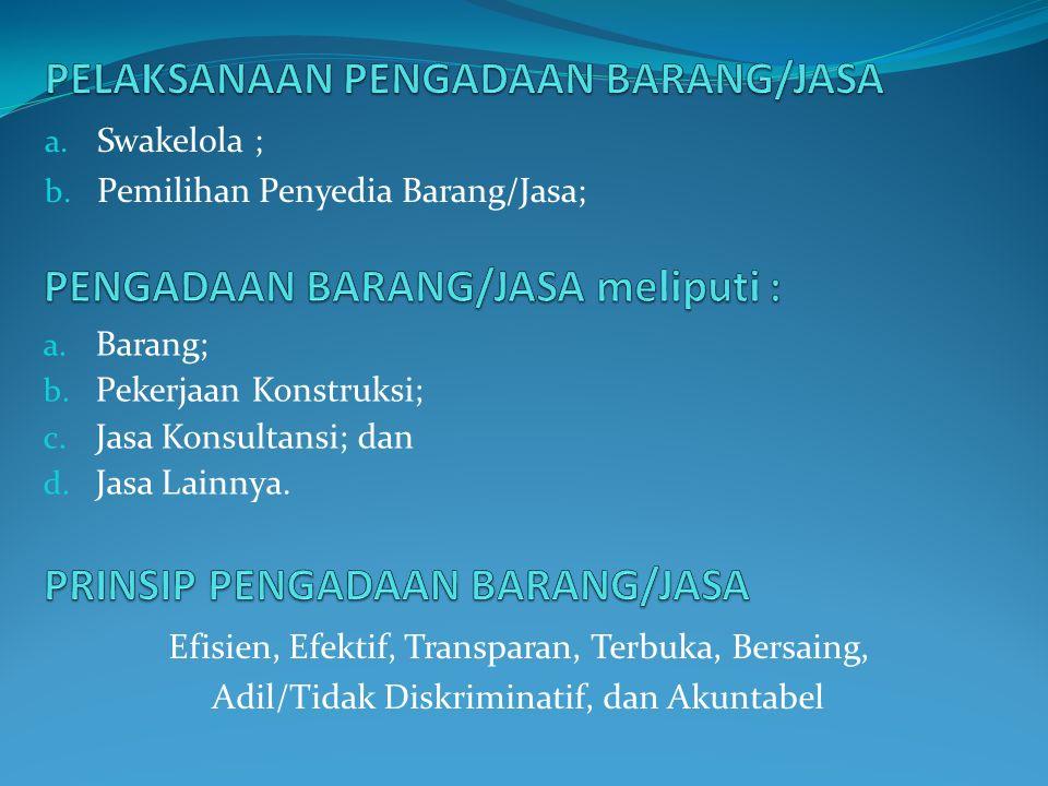 a. Swakelola ; b. Pemilihan Penyedia Barang/Jasa; a.
