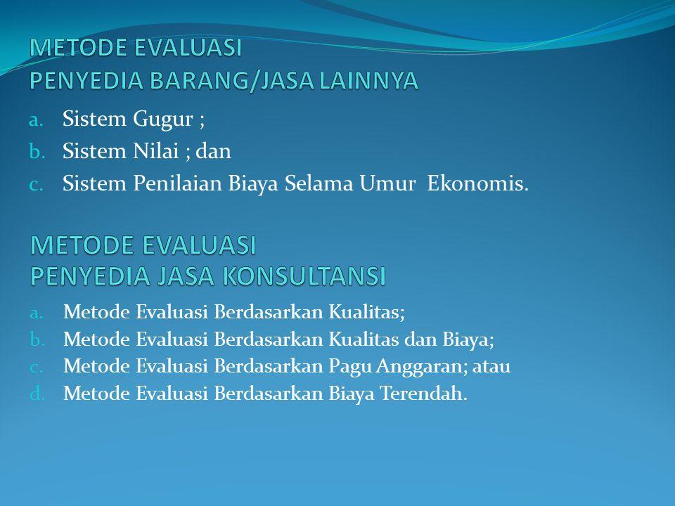 a. Sistem Gugur ; b. Sistem Nilai ; dan c. Sistem Penilaian Biaya Selama Umur Ekonomis.