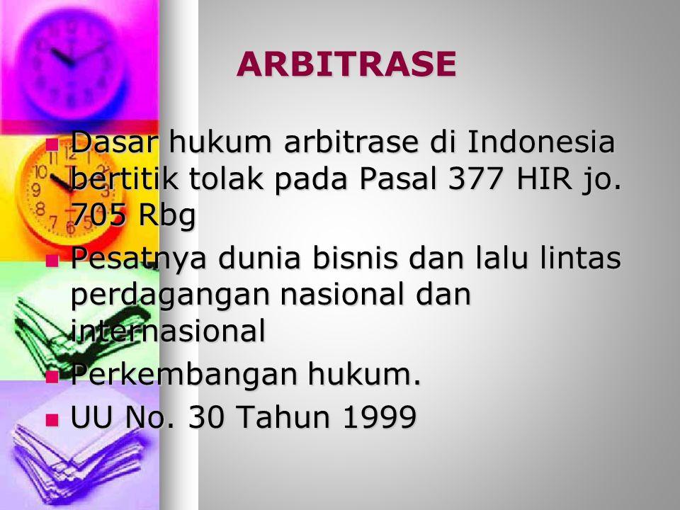 ARBITRASE Dasar hukum arbitrase di Indonesia bertitik tolak pada Pasal 377 HIR jo.