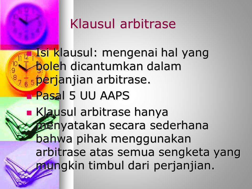 Klausul arbitrase Isi klausul: mengenai hal yang boleh dicantumkan dalam perjanjian arbitrase.
