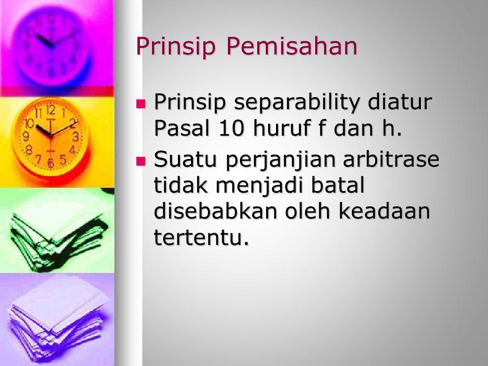 Prinsip Pemisahan Prinsip separability diatur Pasal 10 huruf f dan h.