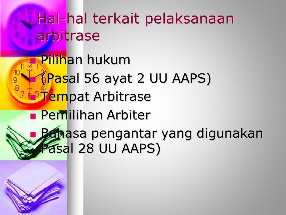 Hal-hal terkait pelaksanaan arbitrase Pilihan hukum Pilihan hukum (Pasal 56 ayat 2 UU AAPS) (Pasal 56 ayat 2 UU AAPS) Tempat Arbitrase Tempat Arbitrase Pemilihan Arbiter Pemilihan Arbiter Bahasa pengantar yang digunakan Pasal 28 UU AAPS) Bahasa pengantar yang digunakan Pasal 28 UU AAPS)