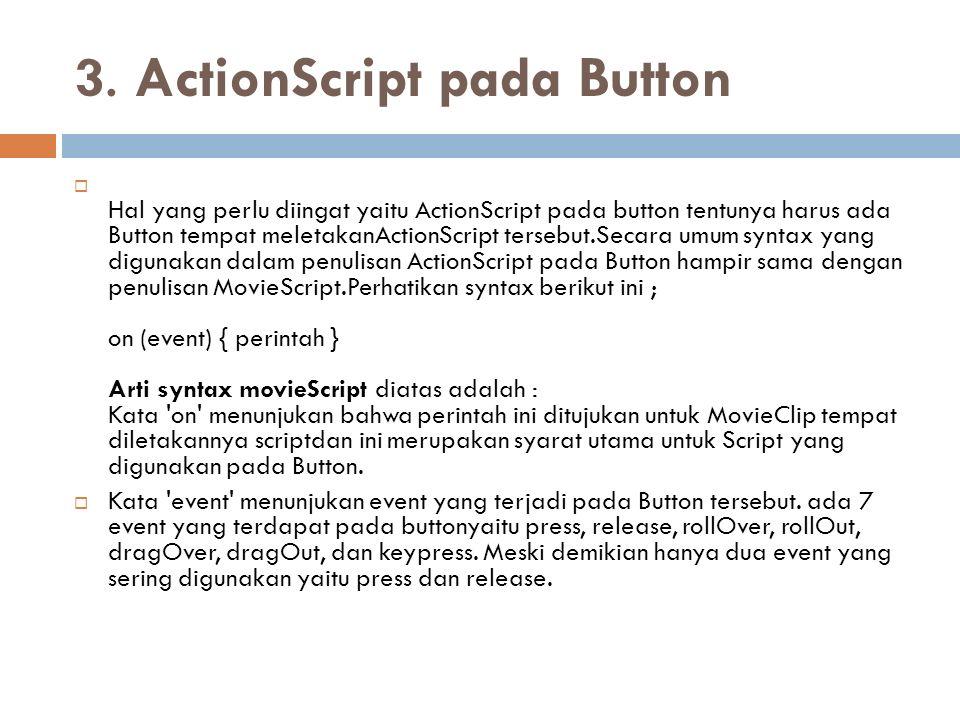 3. ActionScript pada Button  Hal yang perlu diingat yaitu ActionScript pada button tentunya harus ada Button tempat meletakanActionScript tersebut.Se