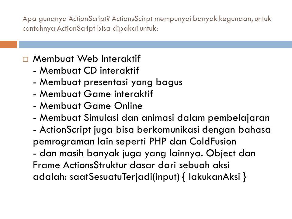 Apa gunanya ActionScript? ActionsScirpt mempunyai banyak kegunaan, untuk contohnya ActionScript bisa dipakai untuk:  Membuat Web Interaktif - Membuat