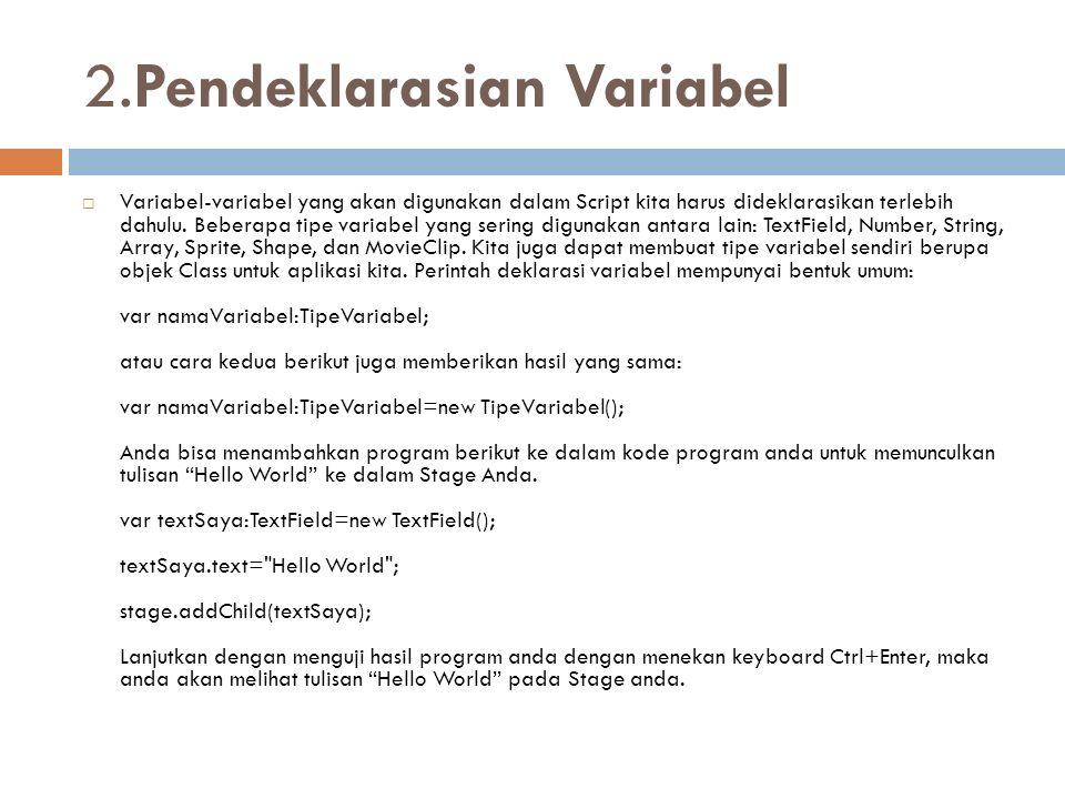 2.Pendeklarasian Variabel  Variabel-variabel yang akan digunakan dalam Script kita harus dideklarasikan terlebih dahulu. Beberapa tipe variabel yang