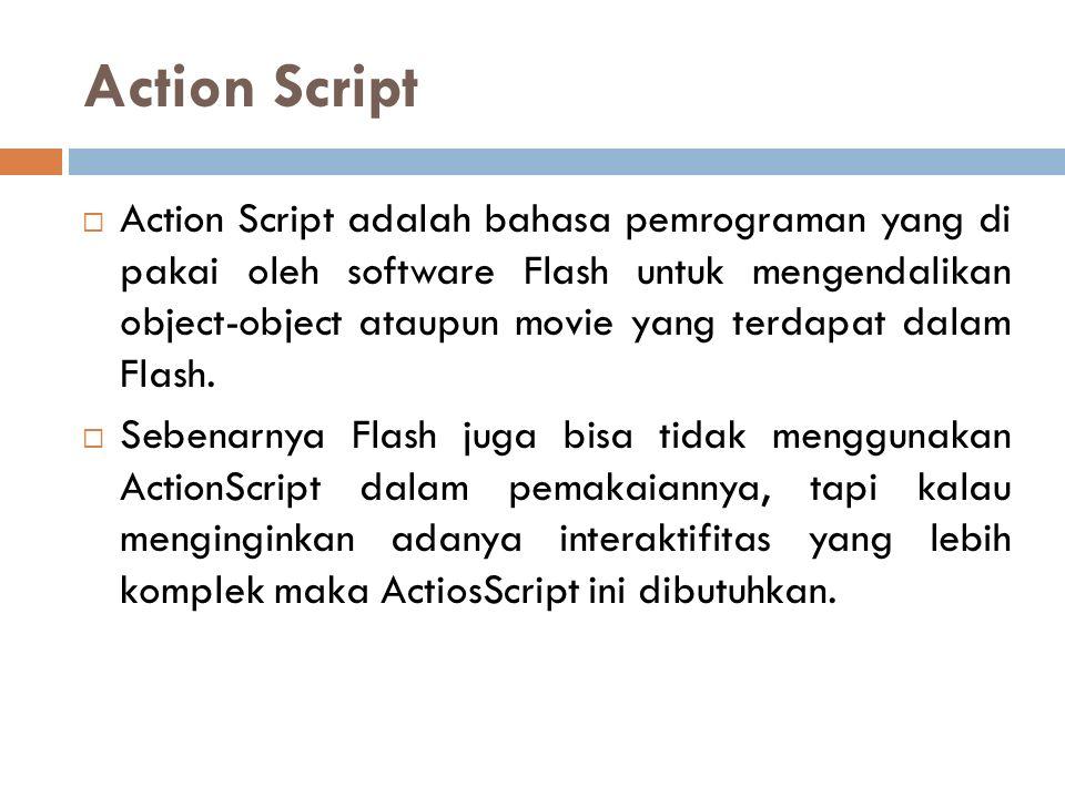 Action Script  Action Script adalah bahasa pemrograman yang di pakai oleh software Flash untuk mengendalikan object-object ataupun movie yang terdapa