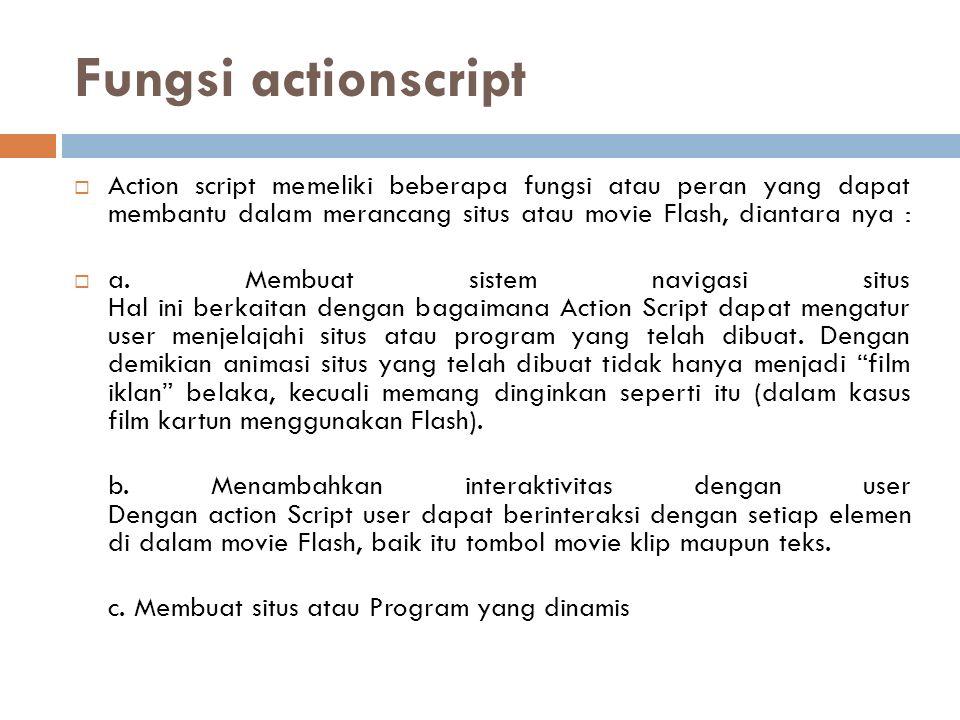 Fungsi actionscript  Action script memeliki beberapa fungsi atau peran yang dapat membantu dalam merancang situs atau movie Flash, diantara nya :  a