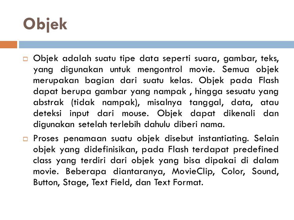 Objek  Objek adalah suatu tipe data seperti suara, gambar, teks, yang digunakan untuk mengontrol movie. Semua objek merupakan bagian dari suatu kelas