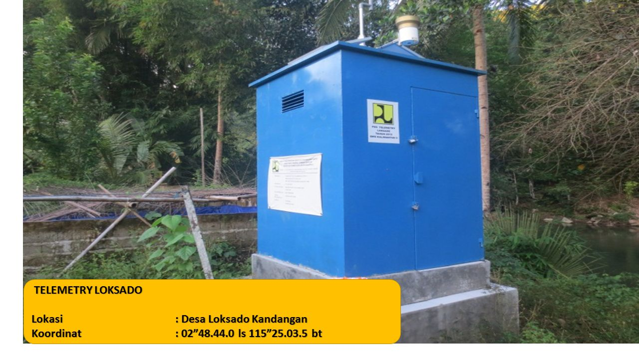 "TELEMETRY LOKSADO Lokasi: Desa Loksado Kandangan Koordinat: 02""48.44.0 ls 115""25.03.5 bt"