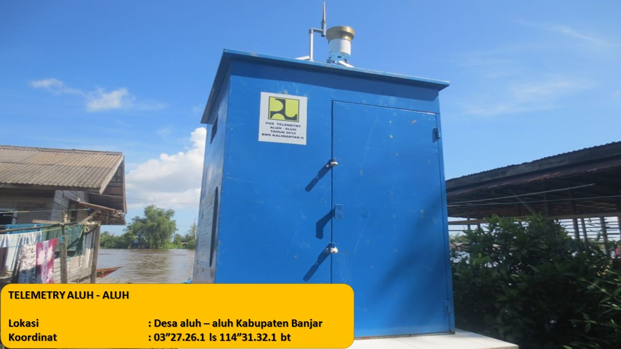 TELEMETRY ALUH - ALUH Lokasi: Desa aluh – aluh Kabupaten Banjar Koordinat: 03 27.26.1 ls 114 31.32.1 bt