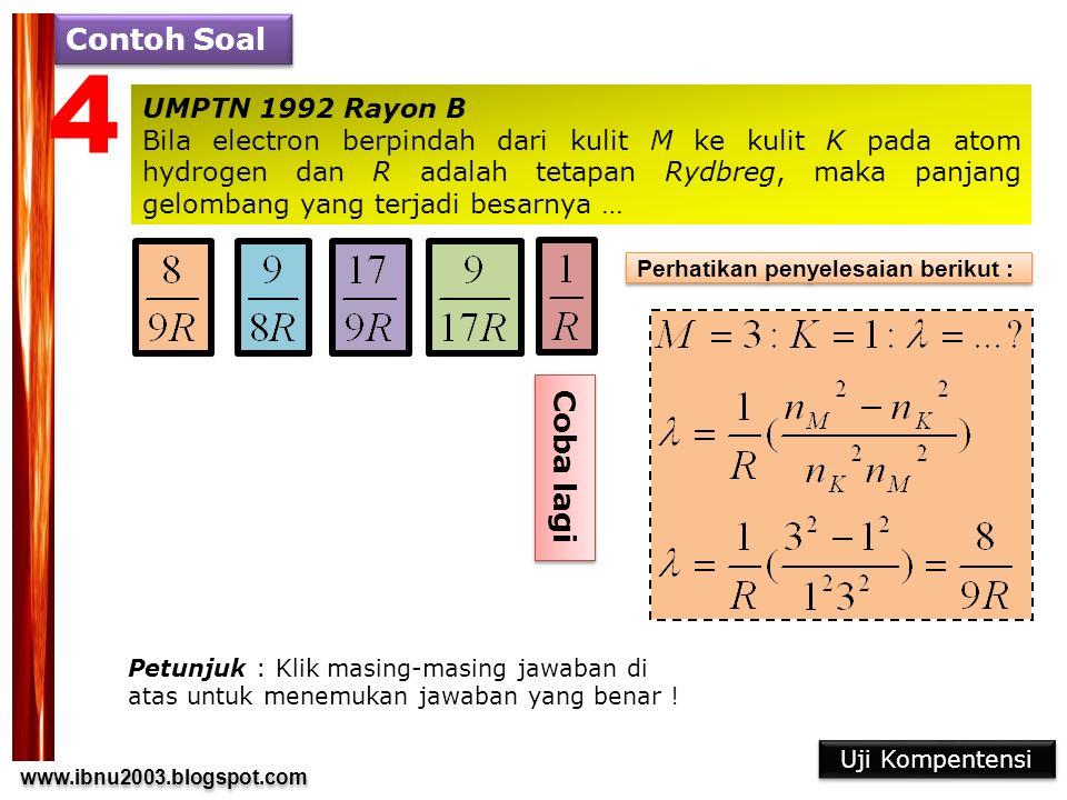 www.ibnu2003.blogspot.com www.ibnu2003.blogspot.com Contoh Soal 4 UMPTN 1992 Rayon B Bila electron berpindah dari kulit M ke kulit K pada atom hydrogen dan R adalah tetapan Rydbreg, maka panjang gelombang yang terjadi besarnya … Petunjuk : Klik masing-masing jawaban di atas untuk menemukan jawaban yang benar .