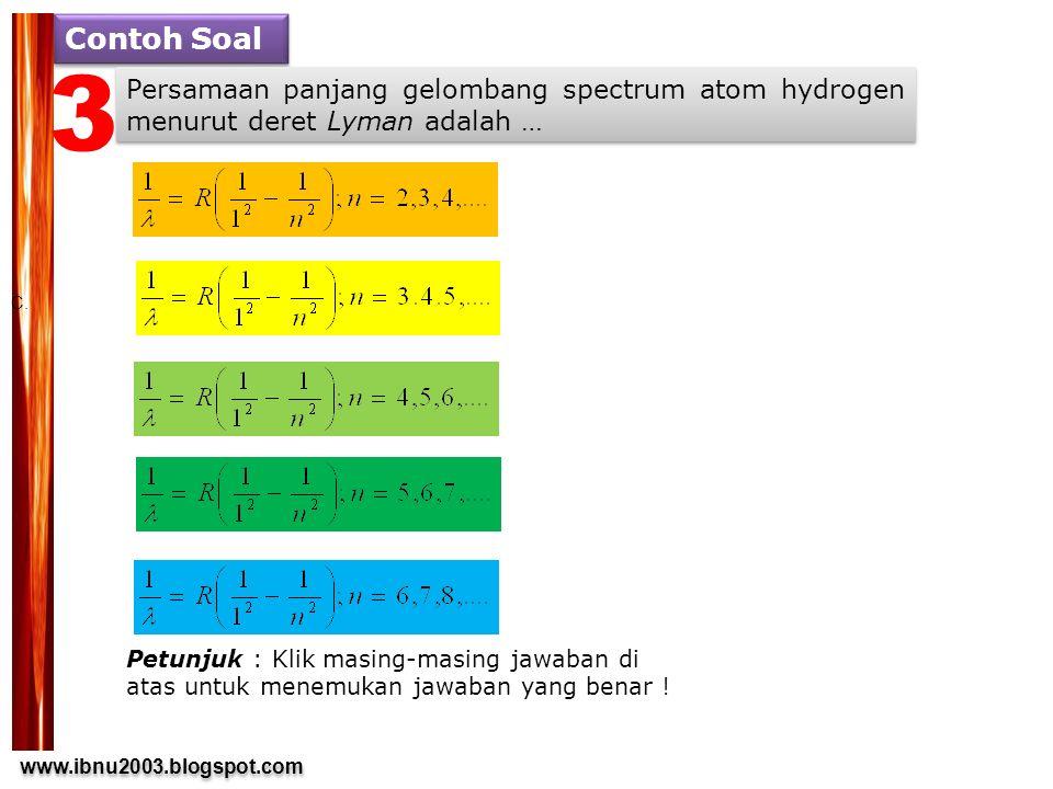 www.ibnu2003.blogspot.com www.ibnu2003.blogspot.com Contoh Soal Persamaan panjang gelombang spectrum atom hydrogen menurut deret Lyman adalah … C.