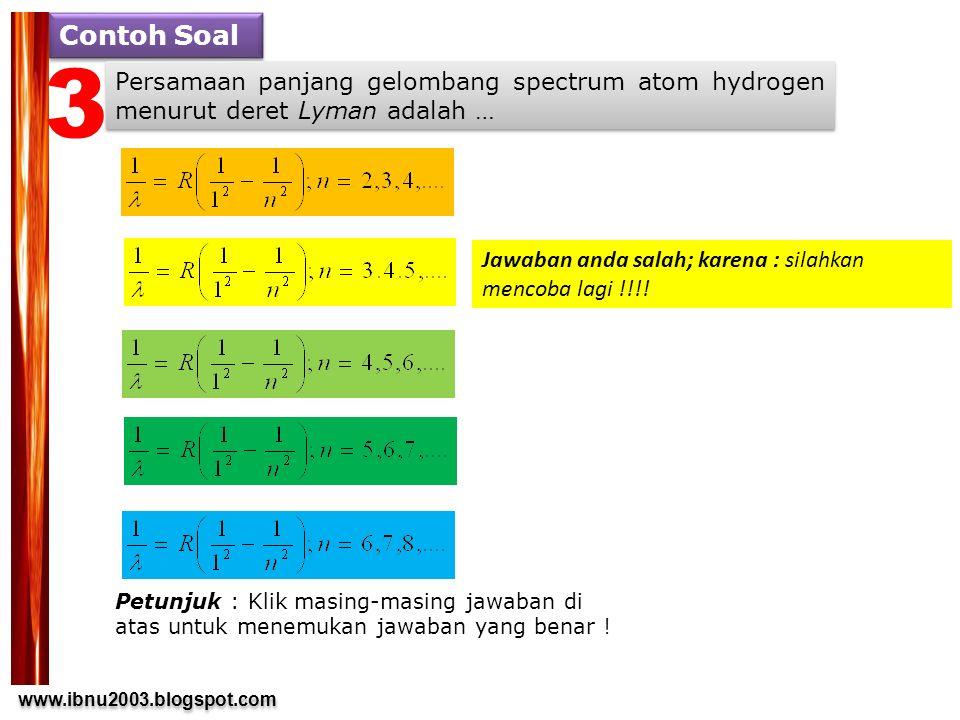 www.ibnu2003.blogspot.com www.ibnu2003.blogspot.com Contoh Soal Persamaan panjang gelombang spectrum atom hydrogen menurut deret Lyman adalah … Petunj