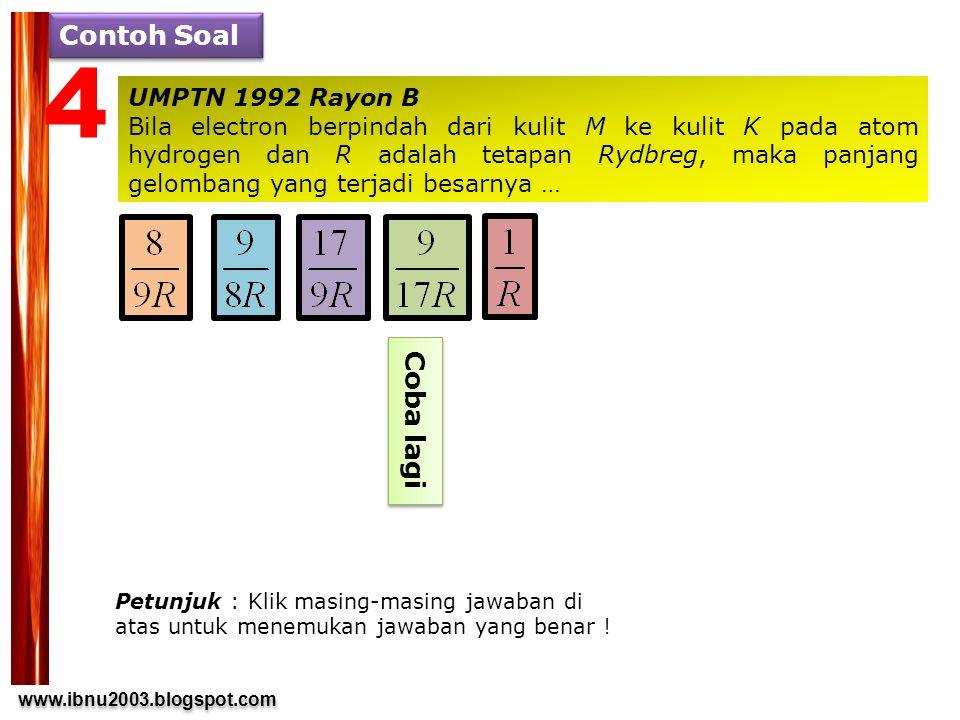 www.ibnu2003.blogspot.com www.ibnu2003.blogspot.com Contoh Soal 4 UMPTN 1992 Rayon B Bila electron berpindah dari kulit M ke kulit K pada atom hydroge