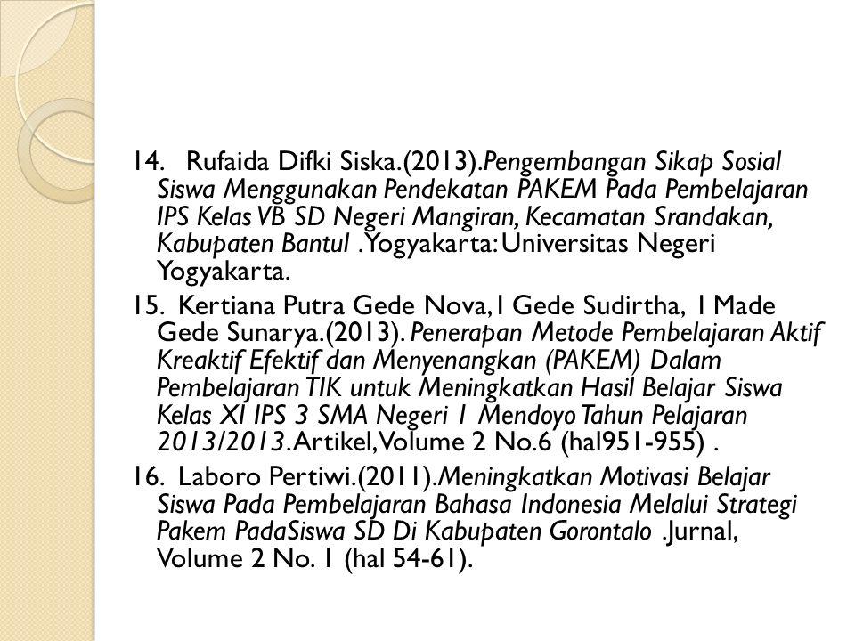 14. Rufaida Difki Siska.(2013).Pengembangan Sikap Sosial Siswa Menggunakan Pendekatan PAKEM Pada Pembelajaran IPS Kelas VB SD Negeri Mangiran, Kecamat
