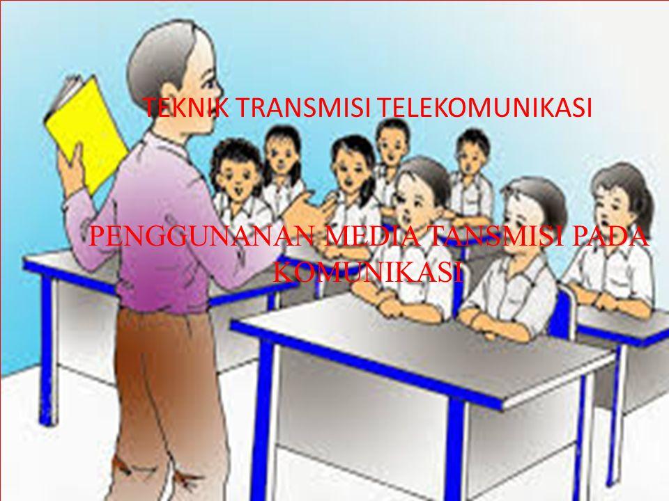 TEKNIK TRANSMISI TELEKOMUNIKASI PENGGUNANAN MEDIA TANSMISI PADA KOMUNIKASI