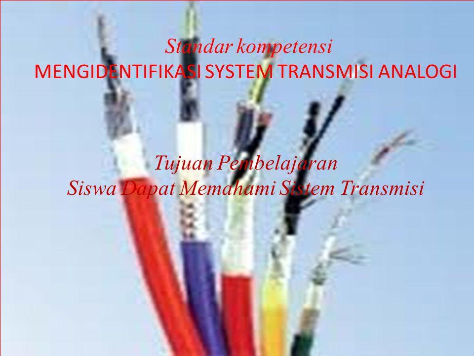 Standar kompetensi MENGIDENTIFIKASI SYSTEM TRANSMISI ANALOGI Tujuan Pembelajaran Siswa Dapat Memahami Sistem Transmisi