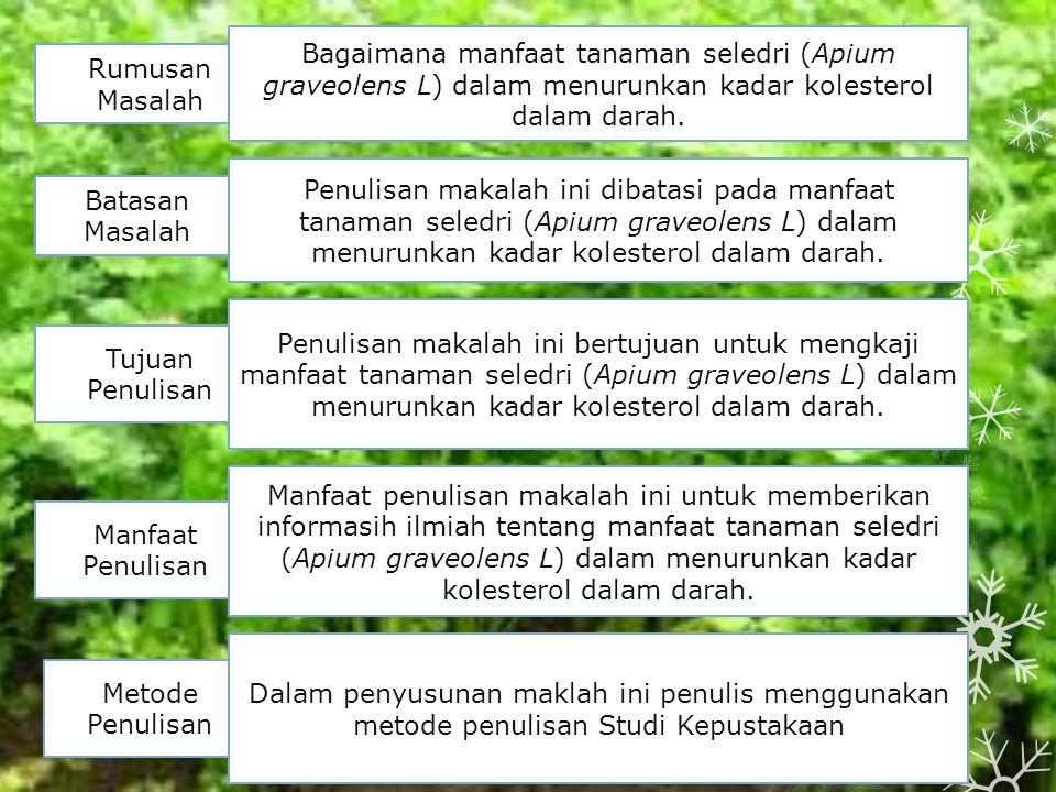 Rumusan Masalah Bagaimana manfaat tanaman seledri (Apium graveolens L) dalam menurunkan kadar kolesterol dalam darah.