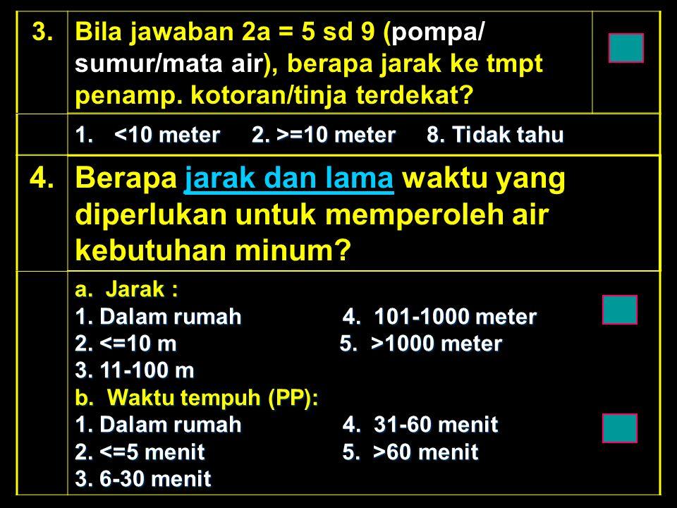 3.Bila jawaban 2a = 5 sd 9 (pompa/ sumur/mata air), berapa jarak ke tmpt penamp.