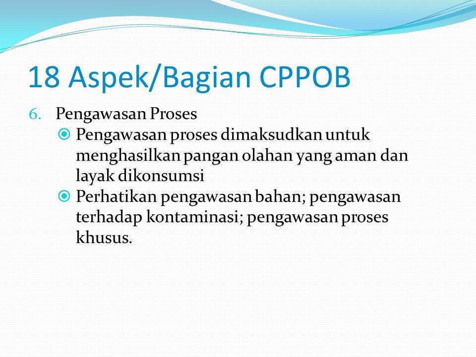 18 Aspek/Bagian CPPOB 5. Bahan  Bahan yang dimaksud adalah bahan baku, bahan tambahan, bahan penolong, air, dan BTP  Perhatikan persyaratan bahan da