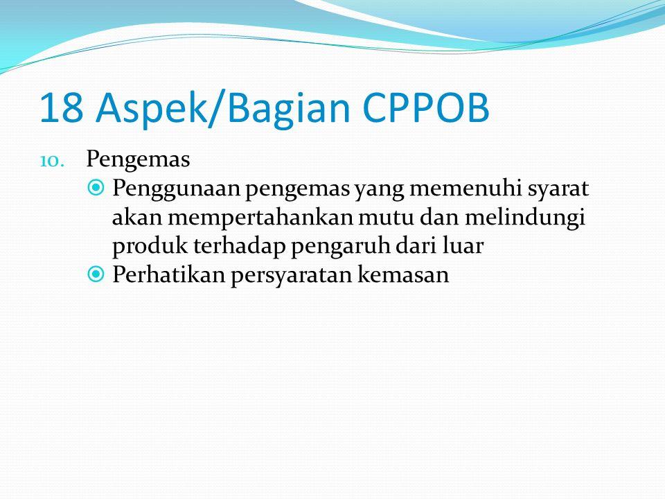 18 Aspek/Bagian CPPOB 9. Karyawan  Higiene dan kesehatan karyawan yang baik akan memberikan jaminan tidak mencemari produk  Perhatikan persyaratan k
