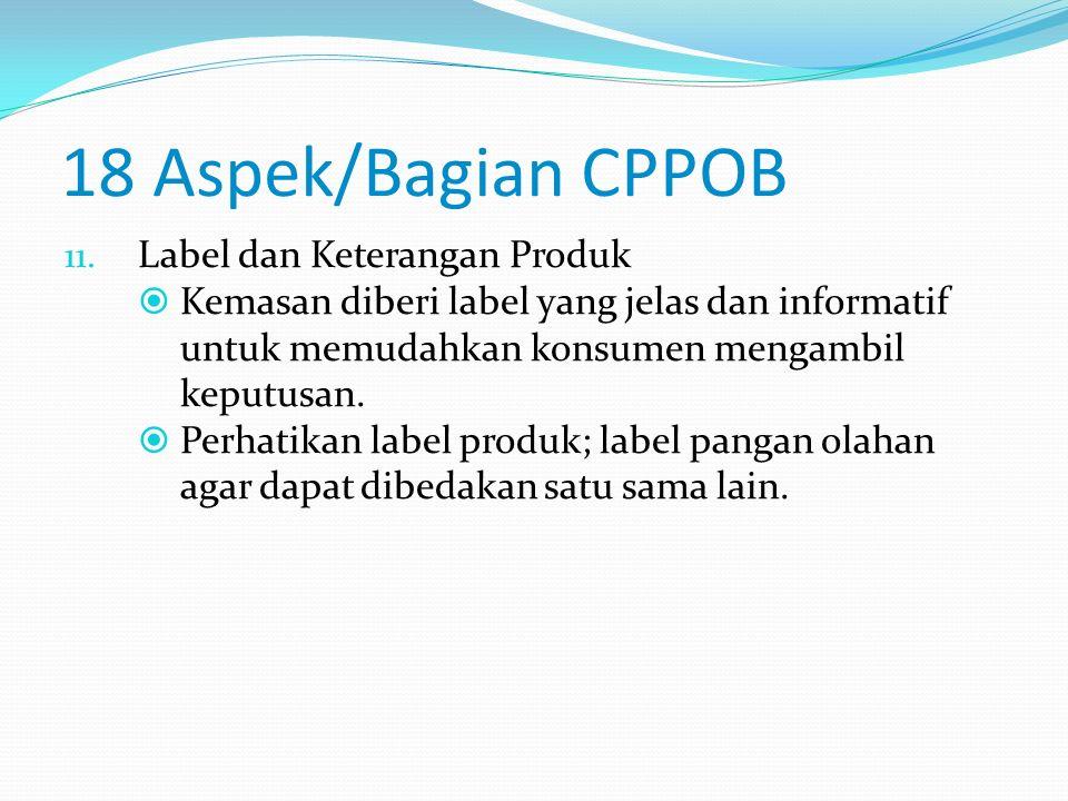 18 Aspek/Bagian CPPOB 10. Pengemas  Penggunaan pengemas yang memenuhi syarat akan mempertahankan mutu dan melindungi produk terhadap pengaruh dari lu