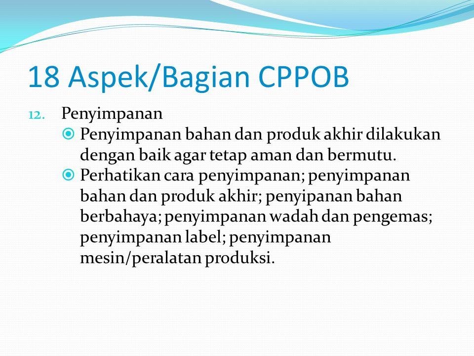 18 Aspek/Bagian CPPOB 11. Label dan Keterangan Produk  Kemasan diberi label yang jelas dan informatif untuk memudahkan konsumen mengambil keputusan.