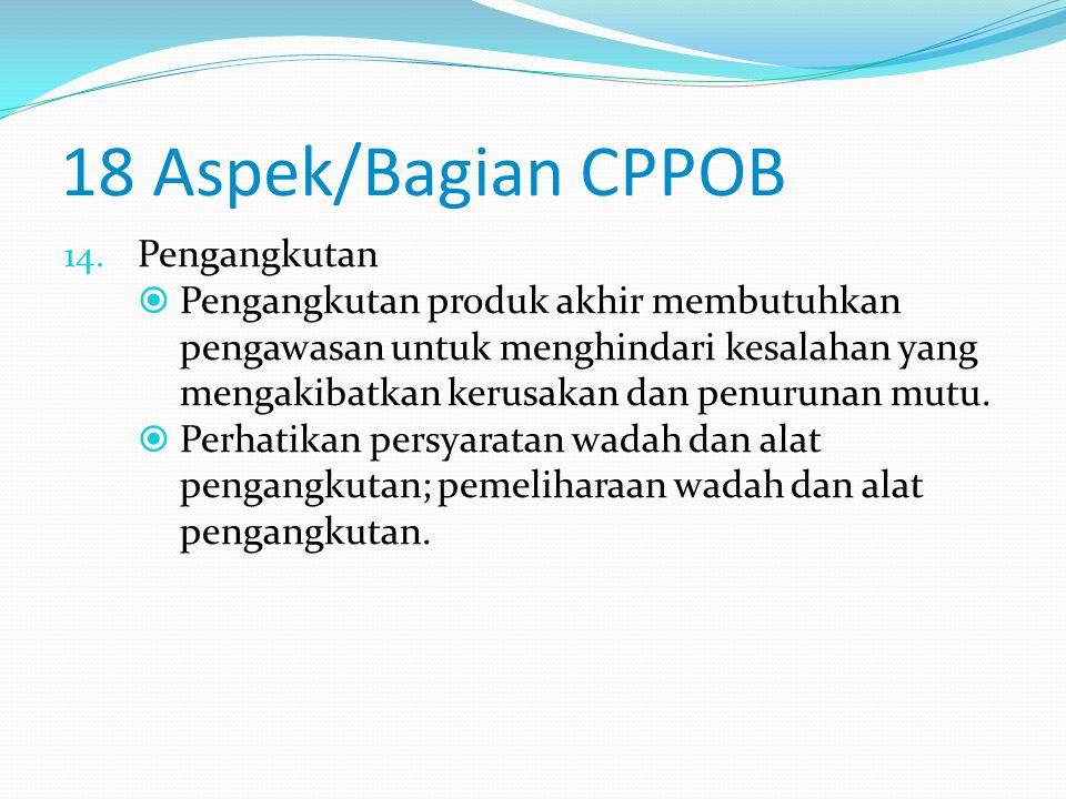 18 Aspek/Bagian CPPOB 13. Pemeliharaan dan Program Sanitasi  Pemeliharaan dan program sanitasi terhadap fasilitas produksi dilakukan secara berkala u