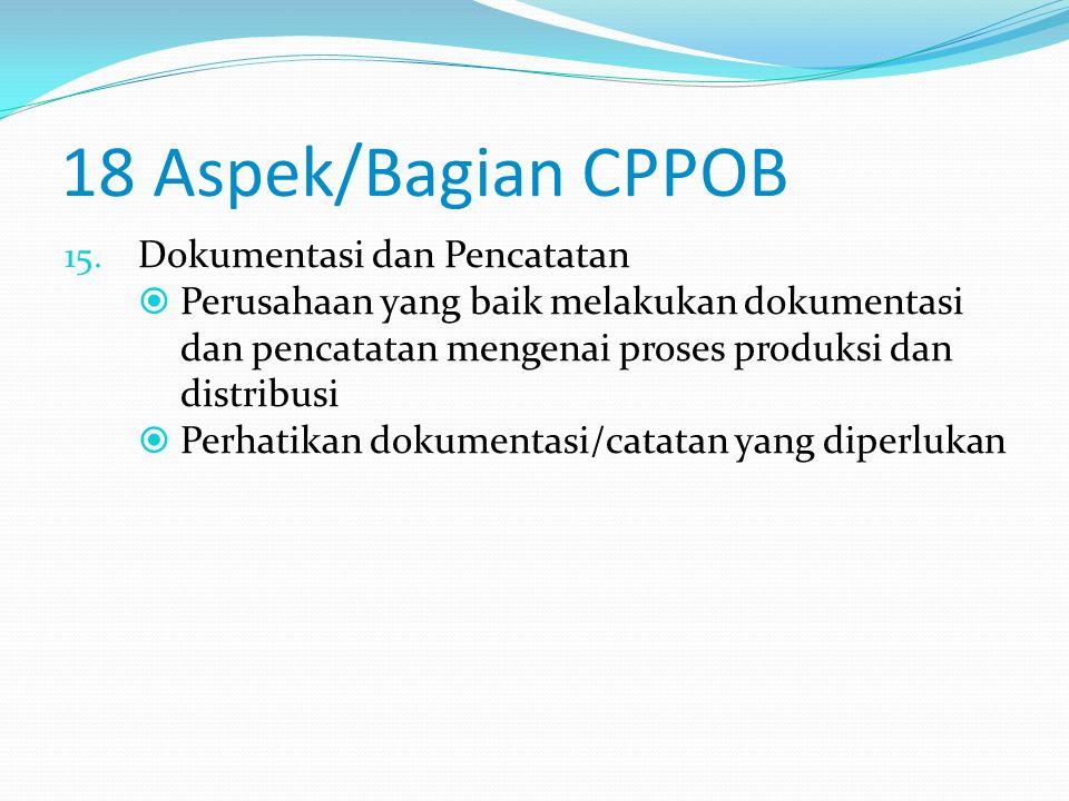 18 Aspek/Bagian CPPOB 14. Pengangkutan  Pengangkutan produk akhir membutuhkan pengawasan untuk menghindari kesalahan yang mengakibatkan kerusakan dan