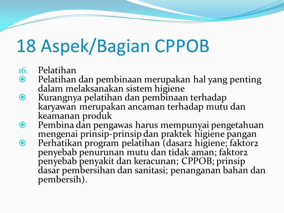 18 Aspek/Bagian CPPOB 15. Dokumentasi dan Pencatatan  Perusahaan yang baik melakukan dokumentasi dan pencatatan mengenai proses produksi dan distribu