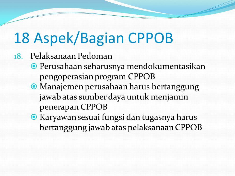 18 Aspek/Bagian CPPOB 17. Penarikan Produk  Penarikan produk merupakan tindakan menarik produk dari peredaran  Penarikan dilakukan apabila produk di