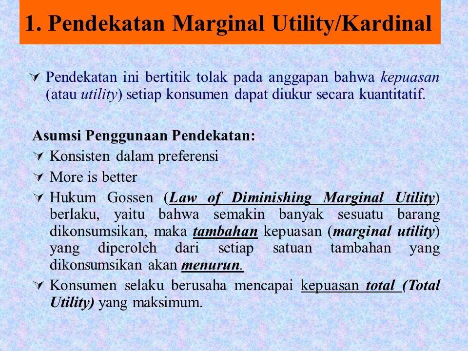 Ada dua pendekatan 1.Pendekatan nilai guna (Utiliti) Kardinal Yaitu kepuasan konsumen dapat dinyatakan secara kuantitatif.