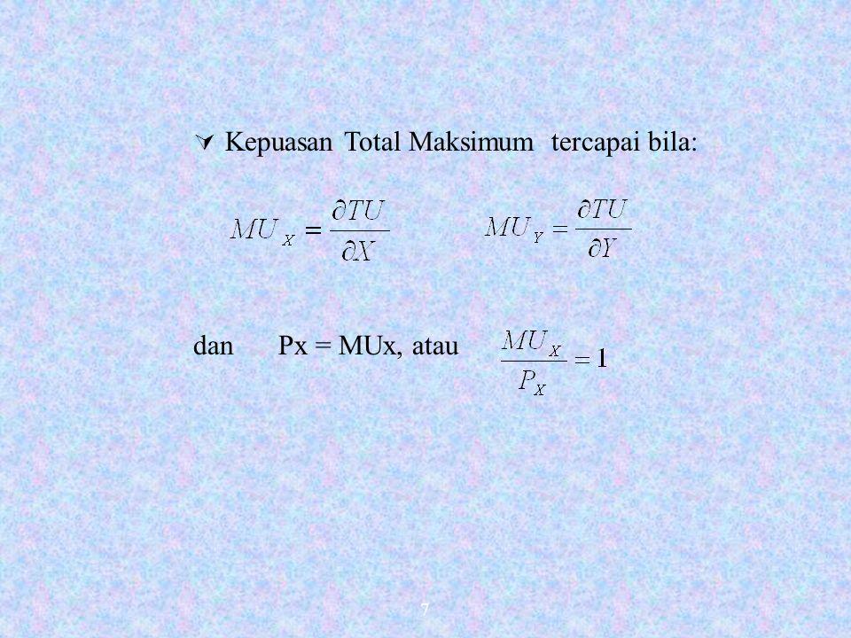 7  Kepuasan Total Maksimum tercapai bila: dan Px = MUx, atau