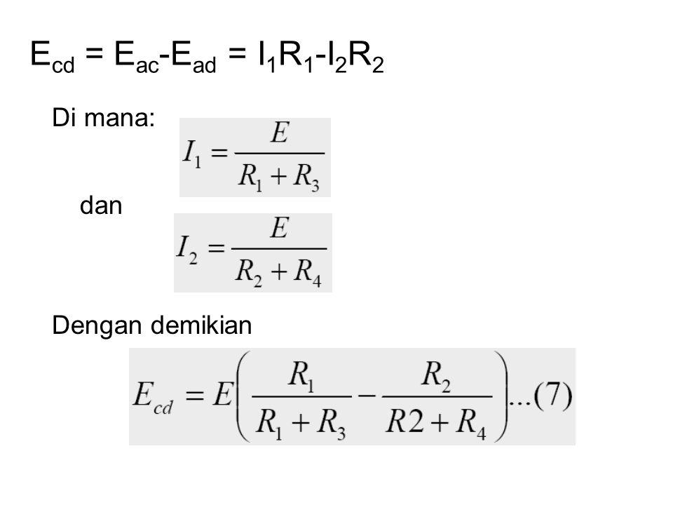 E cd = E ac -E ad = I 1 R 1 -I 2 R 2 Di mana: dan Dengan demikian