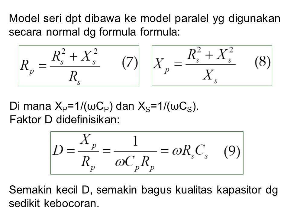 Model seri dpt dibawa ke model paralel yg digunakan secara normal dg formula formula: Di mana X P =1/(ωC P ) dan X S =1/(ωC S ).