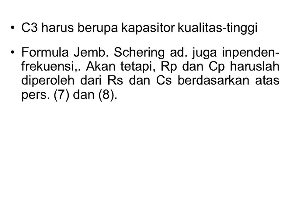 C3 harus berupa kapasitor kualitas-tinggi Formula Jemb.