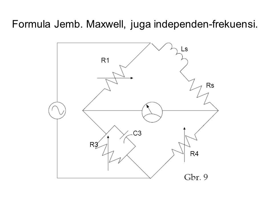 Formula Jemb. Maxwell, juga independen-frekuensi. R1 R3 C3 Ls Rs R4