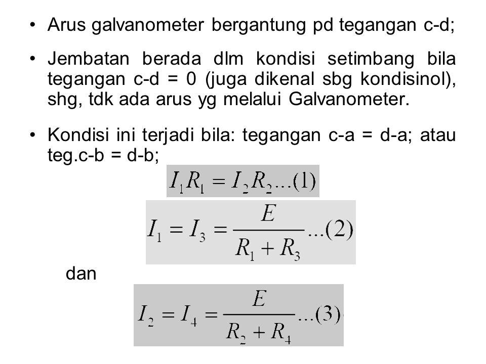 Arus galvanometer bergantung pd tegangan c-d; Jembatan berada dlm kondisi setimbang bila tegangan c-d = 0 (juga dikenal sbg kondisinol), shg, tdk ada arus yg melalui Galvanometer.