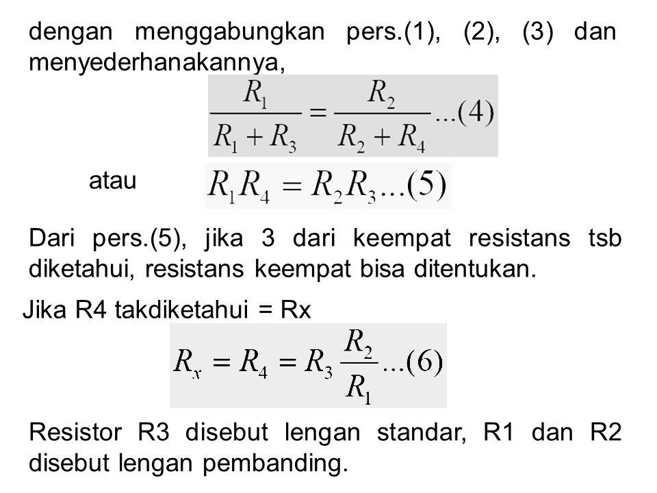dengan menggabungkan pers.(1), (2), (3) dan menyederhanakannya, atau Dari pers.(5), jika 3 dari keempat resistans tsb diketahui, resistans keempat bisa ditentukan.