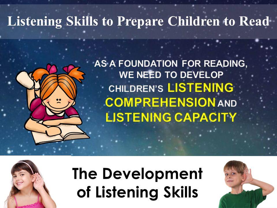 The Development of Listening Skills Listening Skills to Prepare Children to Read