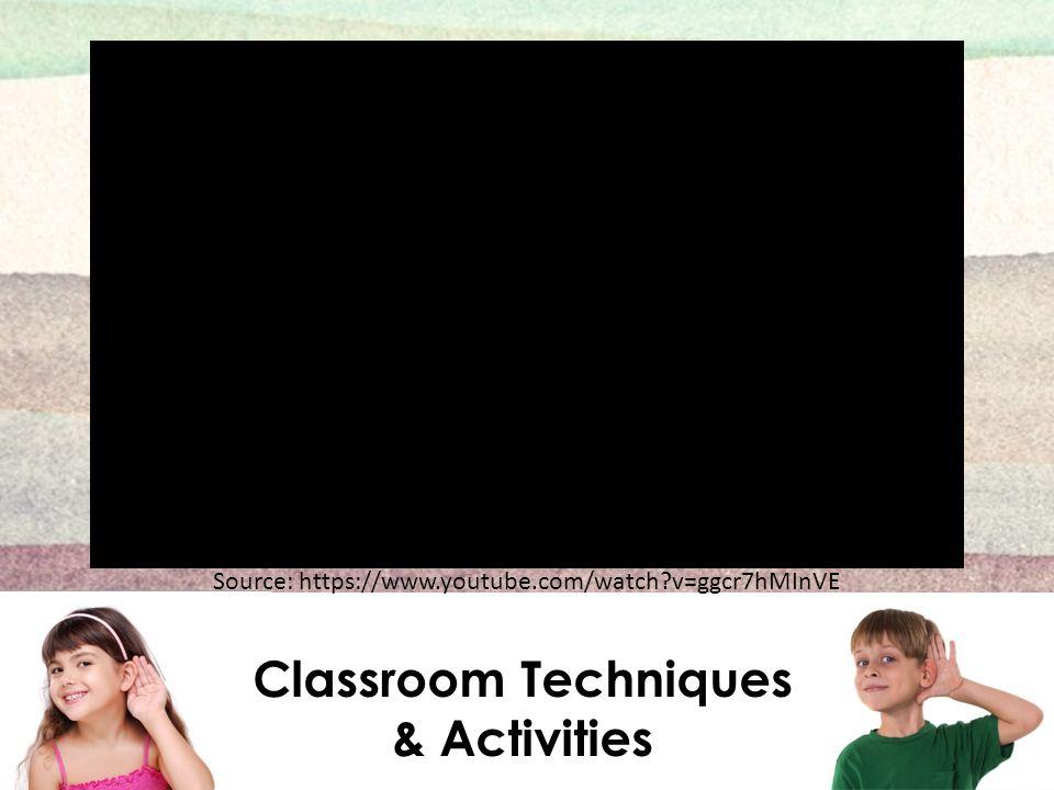 Classroom Techniques & Activities Source: https://www.youtube.com/watch?v=ggcr7hMInVE
