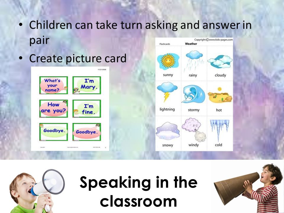 Children can take turn asking and answer in pair Create picture card Speaking in the classroom