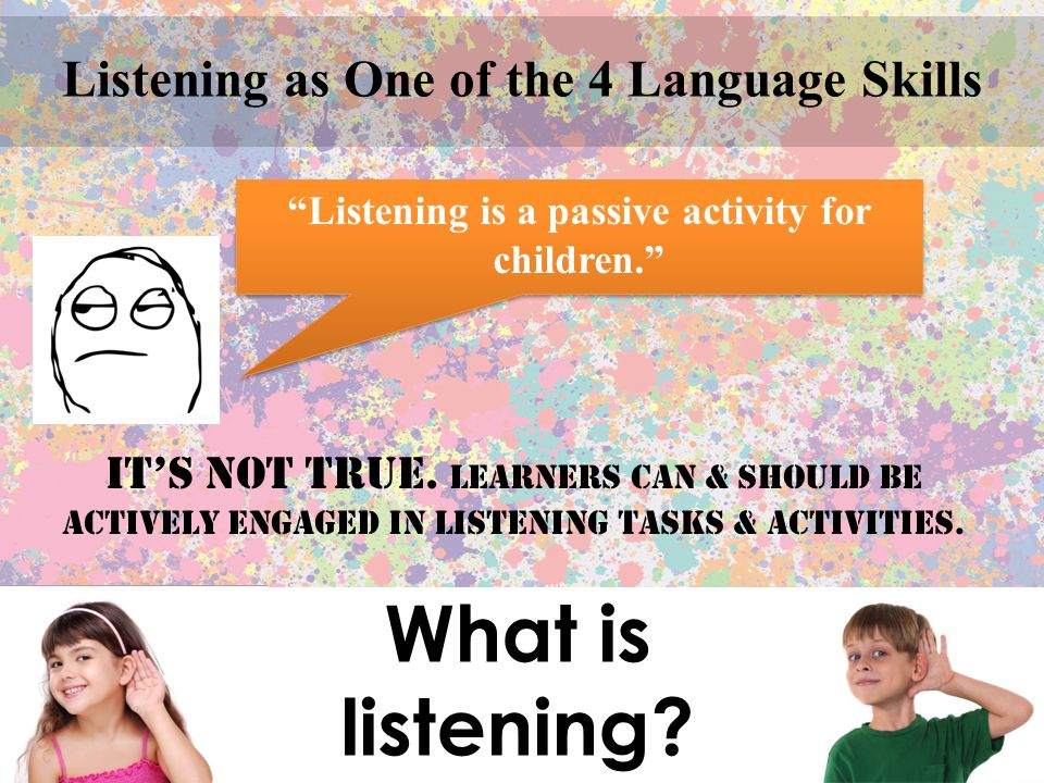What is listening. Listening as One of the 4 Language Skills it's not true.