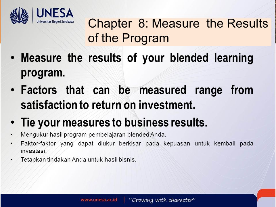Chapter 8: Measure the Results of the Program Measure the results of your blended learning program. Factors that can be measured range from satisfacti