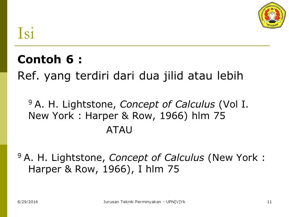8/29/2016Jurusan Teknik Perminyakan - UPN[V]Yk11 Isi Contoh 6 : Ref. yang terdiri dari dua jilid atau lebih 9 A. H. Lightstone, Concept of Calculus (V