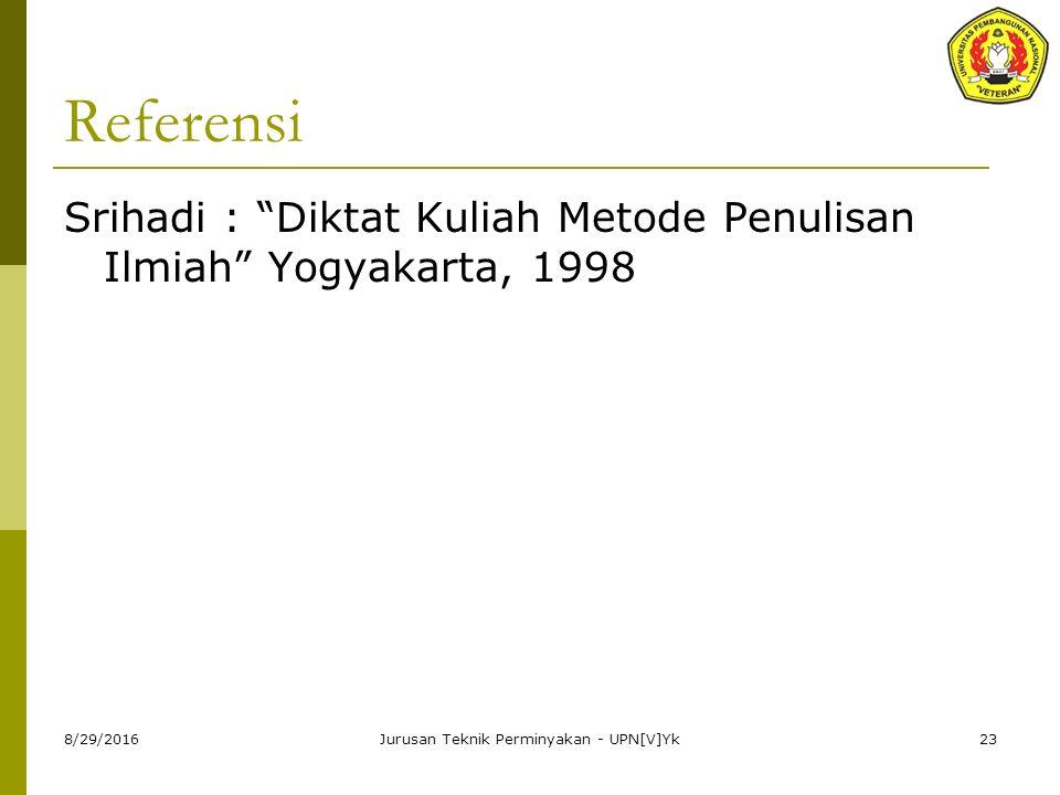 """8/29/2016Jurusan Teknik Perminyakan - UPN[V]Yk23 Referensi Srihadi : """"Diktat Kuliah Metode Penulisan Ilmiah"""" Yogyakarta, 1998"""